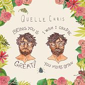 Being You Is Great, I Should Be You More Often by Quelle Chris