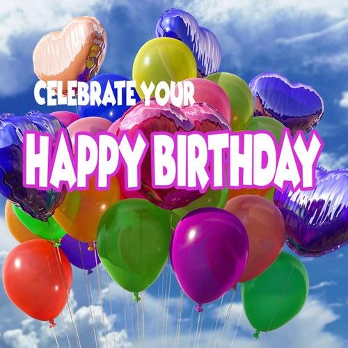 Celebrating Your Happy Birthday by Happy Birthday