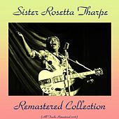 Remastered Collection (All Tracks Remastered 2016) by Sister Rosetta Tharpe