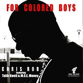 Play & Download For Colored Boys (feat. Talib Kweli & M.O.E. Money) by Chris Rob | Napster