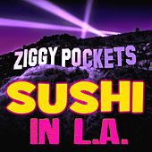 Sushi in La by Ziggy Pockets