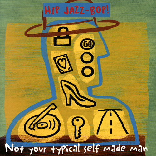 Play & Download Hip Jazz Bop: Not Your Typical Self Made Man by Various Artists | Napster