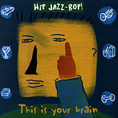 Play & Download Hip Jazz Bop: This Is Your Brain by Various Artists | Napster