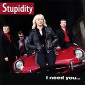 I Need You...Like a Hole in My Head by Stupidity