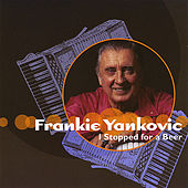 I Stopped for a Beer by Frankie Yankovic