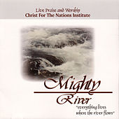 Mighty River by Christ For The Nations Music