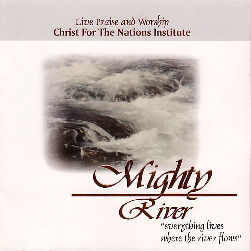 Play & Download Mighty River by Christ For The Nations Music | Napster