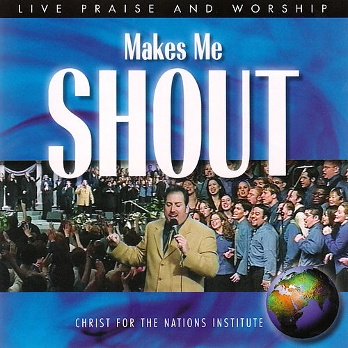Makes Me Shout by Christ For The Nations Music