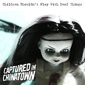 Play & Download Children Shouldn't Play With Dead Things by Captured In Chinatown | Napster