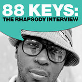 Play & Download 88 Keys: The Rhapsody Interview by 88-Keys | Napster