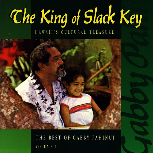 The King Of Slack Key - The Best of Gabby Pahinui, Vol. 1 by Gabby Pahinui