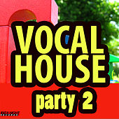 Vocal House Party Vol. 2 by Various Artists