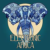 Electronic Africa, Vol. 1 (African Flavoured Lounge Tunes) by Various Artists