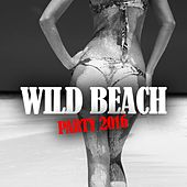 Play & Download Wild Beach Party 2016 by Various Artists | Napster