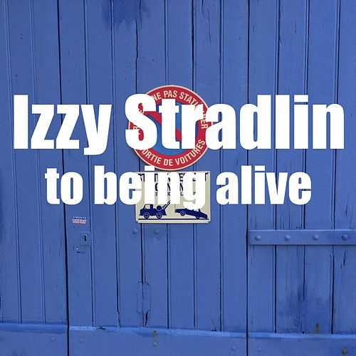Play & Download To Being Alive by Izzy Stradlin | Napster