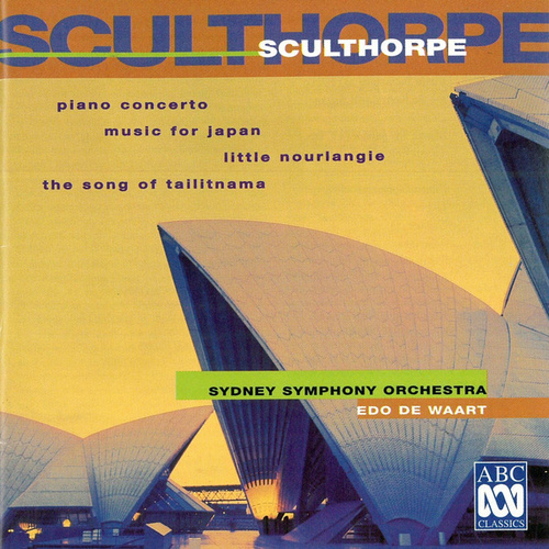 Sculthorpe: Piano Concerto   Little Nourlangie   Music For Japan   The Song Of Tailitnama von Edo de Waart