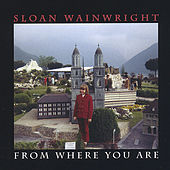From Where You Are by Sloan Wainwright