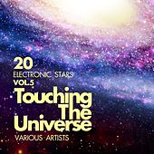 Play & Download Touching The Universe, Vol. 5 (20 Electronic Stars) by Various Artists | Napster