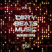Play & Download Dirty Beats Music, Vol. 4 (Amazing House Essential) by Various Artists | Napster