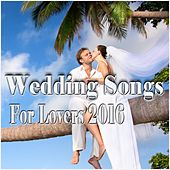 Play & Download Wedding Songs for Lovers 2016 by Various Artists | Napster