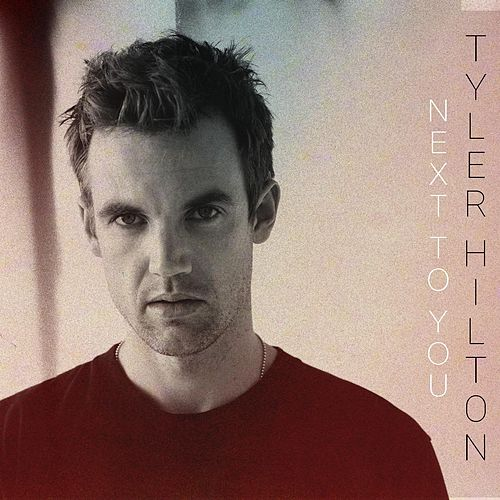 Next to You by Tyler Hilton