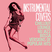 Instrumental Covers (Chillout, Lounge, Nu Jazz, Bossa Versions of Pupolar Hits) by Various Artists