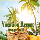 Play & Download Vacation Reggae Songs, Vol. 2 by Various Artists | Napster
