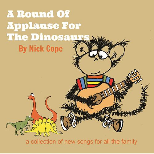 Play & Download A Round of Applause for the Dinosaurs by Nick Cope | Napster