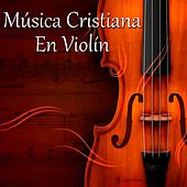 Música Cristiana en Violín by Various Artists
