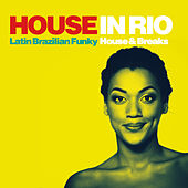 House in Rio (Latin Brazilian Funky House & Breaks) by Various Artists