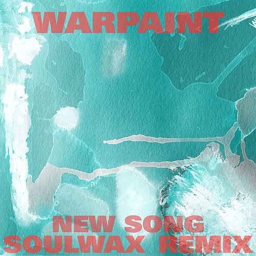 Play & Download New Song (Soulwax Remix) by Warpaint | Napster