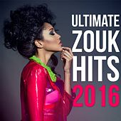 Ultimate Zouk Hits 2016 by Various Artists