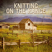 Knitting on the Range by Various Artists