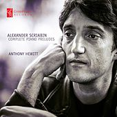 Alexander Scriabin: Complete Piano Preludes by Anthony Hewitt