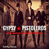 Play & Download The Ballad of Baby Strange by Gypsy Pistoleros | Napster