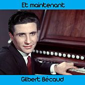 Play & Download Et maintenant by Gilbert Becaud | Napster