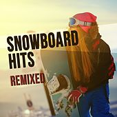 Play & Download Snowboard Hits Remixed by Various Artists | Napster