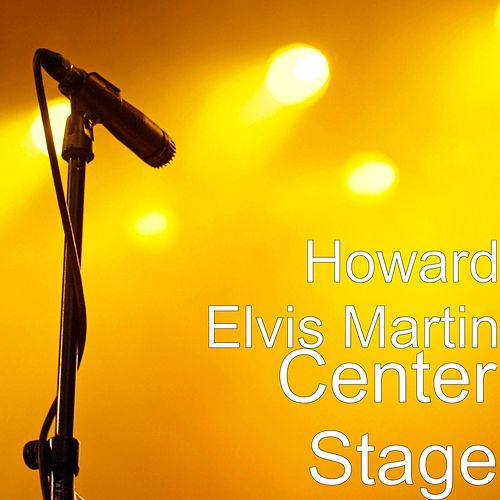 Play & Download Center Stage by Howard Elvis Martin | Napster