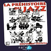 Play & Download La préhistoire du Jazz by Orphéon Célesta | Napster