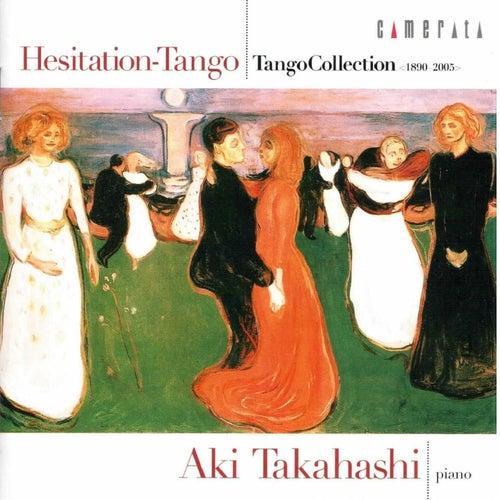 Play & Download Hesitation-Tango (Tango Collection 1890 - 2005) by Aki Takahashi | Napster