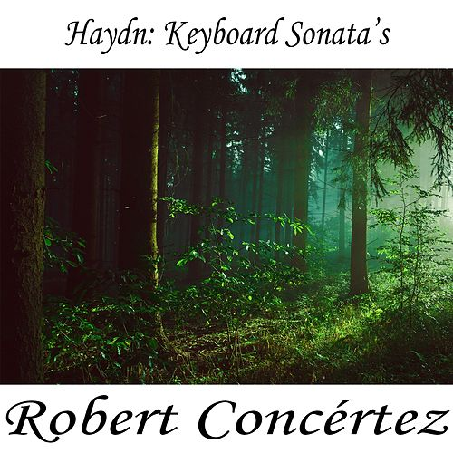 Play & Download Haydn: Keyboard Sonata's by Franz Joseph Haydn | Napster
