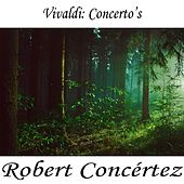 Play & Download Vivaldi: Concerto's by Antonio Vivaldi | Napster