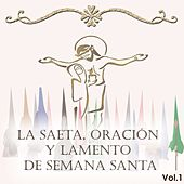 Play & Download La Saeta, Oración y Lamento de Semana Santa, Vol. 1 by Various Artists | Napster
