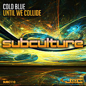 Play & Download Until We Collide by Cold Blue | Napster