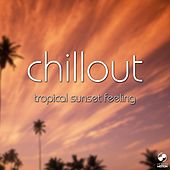 Play & Download Chillout Tropical Sunset Feeling by Various Artists | Napster