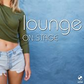 Play & Download Lounge On Stage by Various Artists | Napster