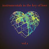 Play & Download Instrumentals in the Key of Love, Vol. 1 by Various Artists | Napster