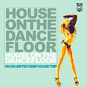 Play & Download House on the Dancefloor (An Unlimited Deep House Trip) by Various Artists | Napster