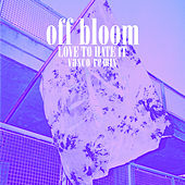 Love To Hate It (Vasco Remix) by Off Bloom