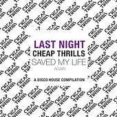 Play & Download Last Night Cheap Thrills Saved My Life Again (A Disco House Compilation) by Various Artists | Napster